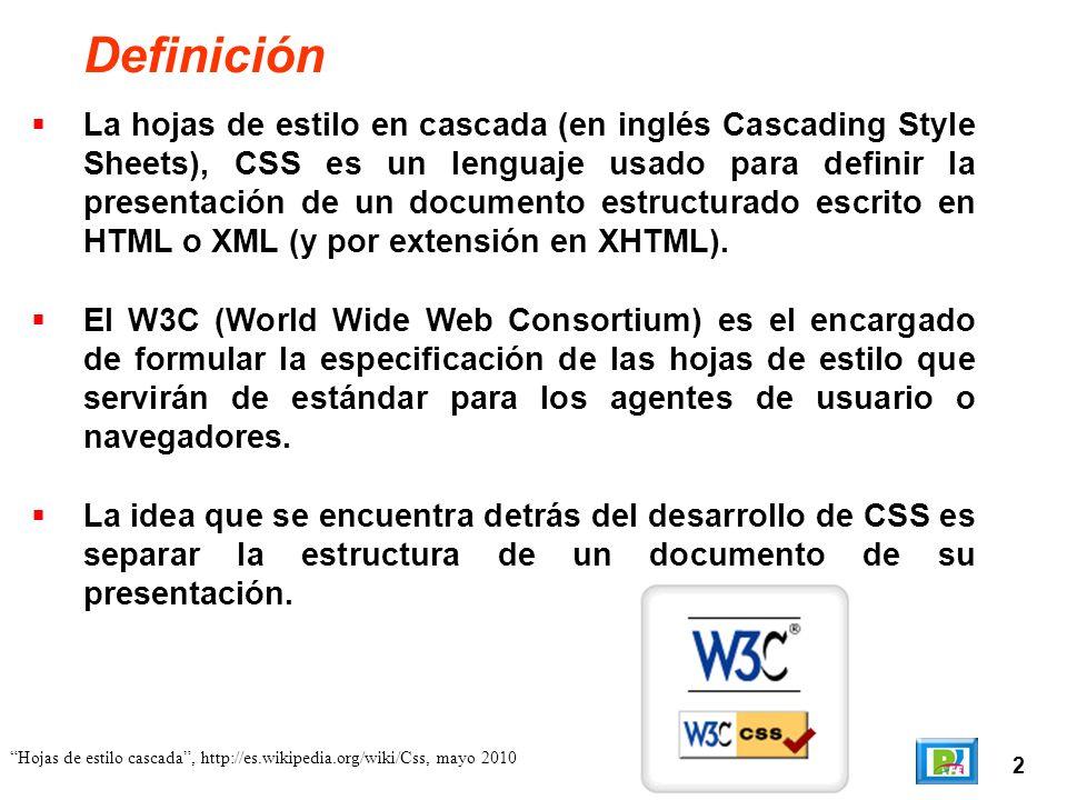 3 Hojas de estilo cascada, http://es.wikipedia.org/wiki/Css, mayo 2010 Ventajas (1) Control centralizado de la presentación de un sitio web completo con lo que se agiliza de forma considerable la actualización del mismo.