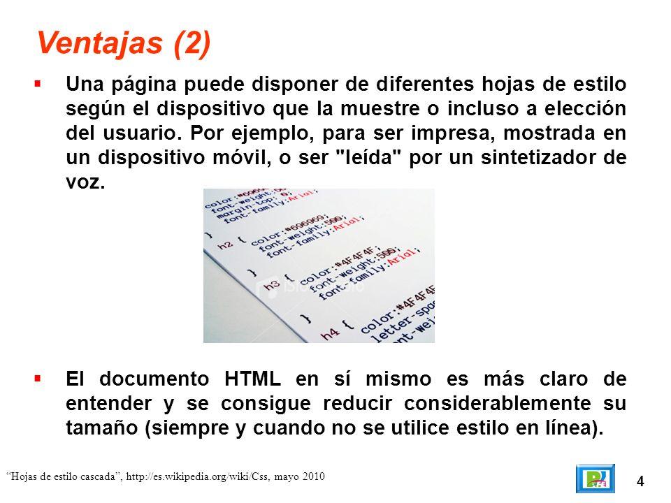 4 Hojas de estilo cascada, http://es.wikipedia.org/wiki/Css, mayo 2010 Ventajas (2) Una página puede disponer de diferentes hojas de estilo según el d