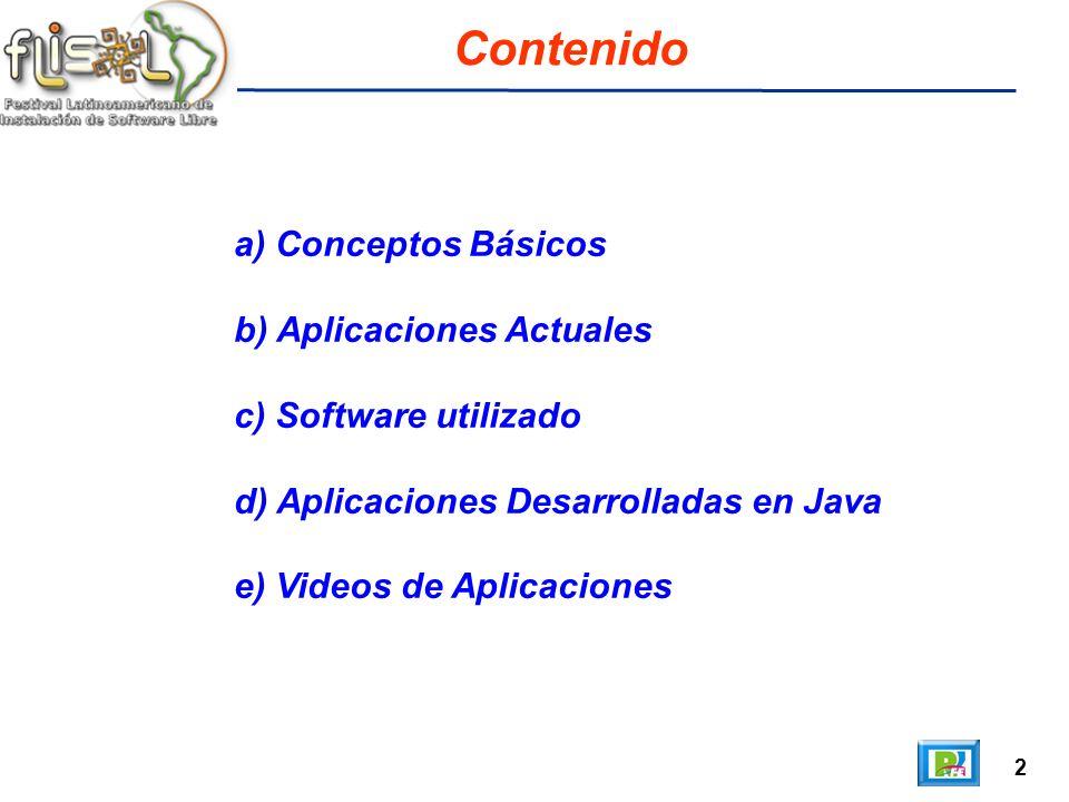 2 Contenido a) Conceptos Básicos b) Aplicaciones Actuales c) Software utilizado d) Aplicaciones Desarrolladas en Java e) Videos de Aplicaciones
