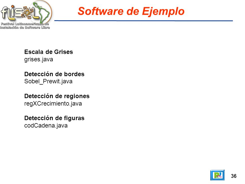 36 Software de Ejemplo Escala de Grises grises.java Detección de bordes Sobel_Prewit.java Detección de regiones regXCrecimiento.java Detección de figuras codCadena.java
