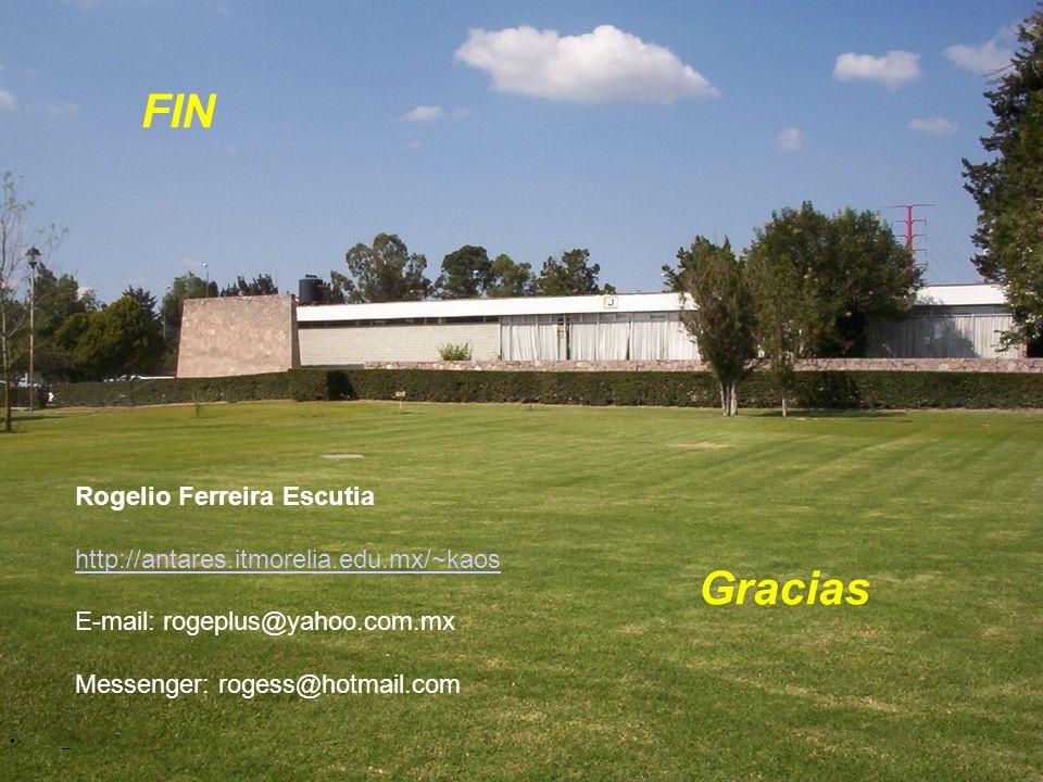 _ FIN Rogelio Ferreira Escutia http://antares.itmorelia.edu.mx/~kaos E-mail: rogeplus@yahoo.com.mx Messenger: rogess@hotmail.com Gracias