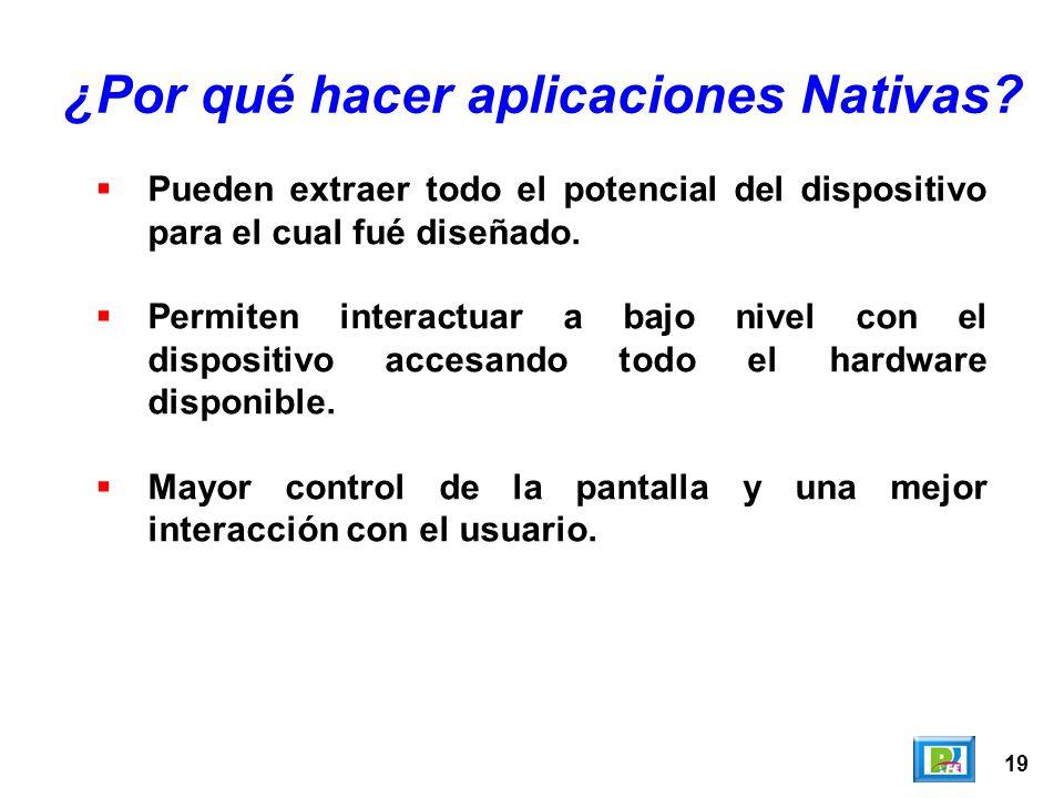 19 ¿Por qué hacer aplicaciones Nativas.