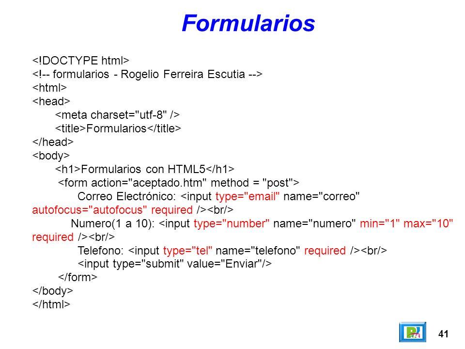 41 Formularios Formularios Formularios con HTML5 Correo Electrónico: Numero(1 a 10): Telefono: