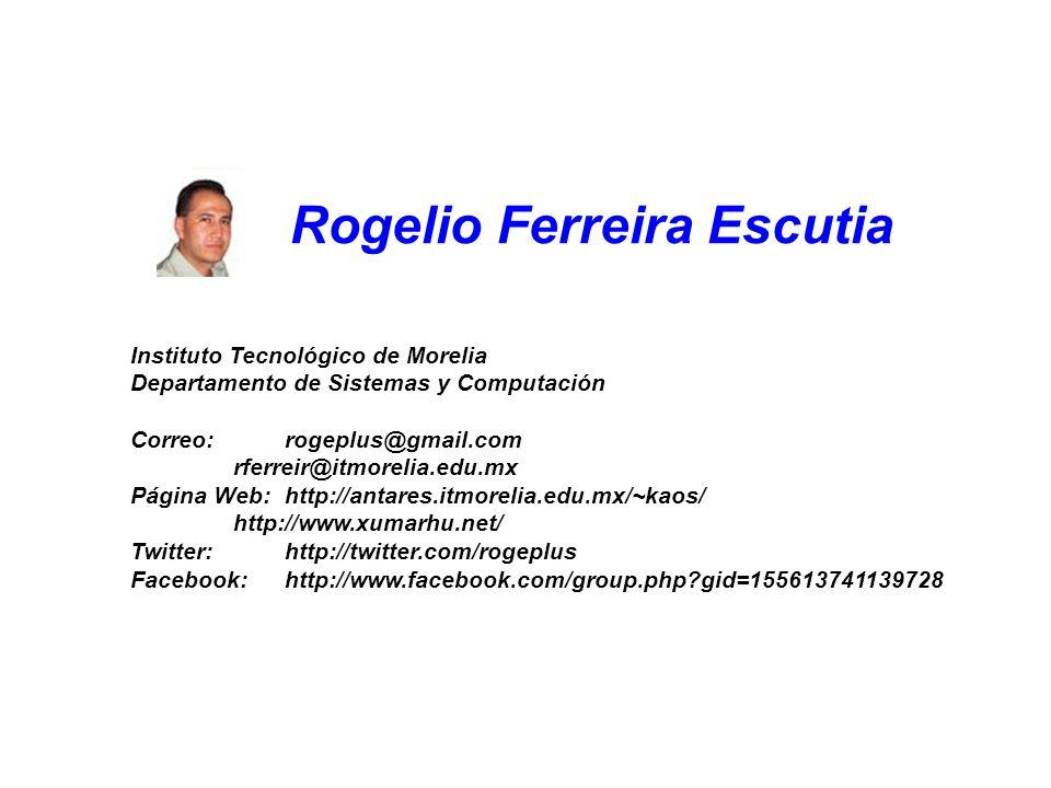Rogelio Ferreira Escutia Instituto Tecnológico de Morelia Departamento de Sistemas y Computación Correo:rogeplus@gmail.com rferreir@itmorelia.edu.mx P