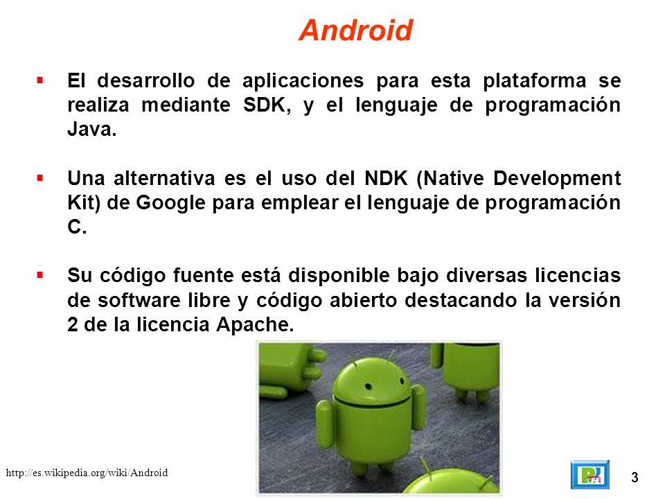 3 http://es.wikipedia.org/wiki/Android Android El desarrollo de aplicaciones para esta plataforma se realiza mediante SDK, y el lenguaje de programaci