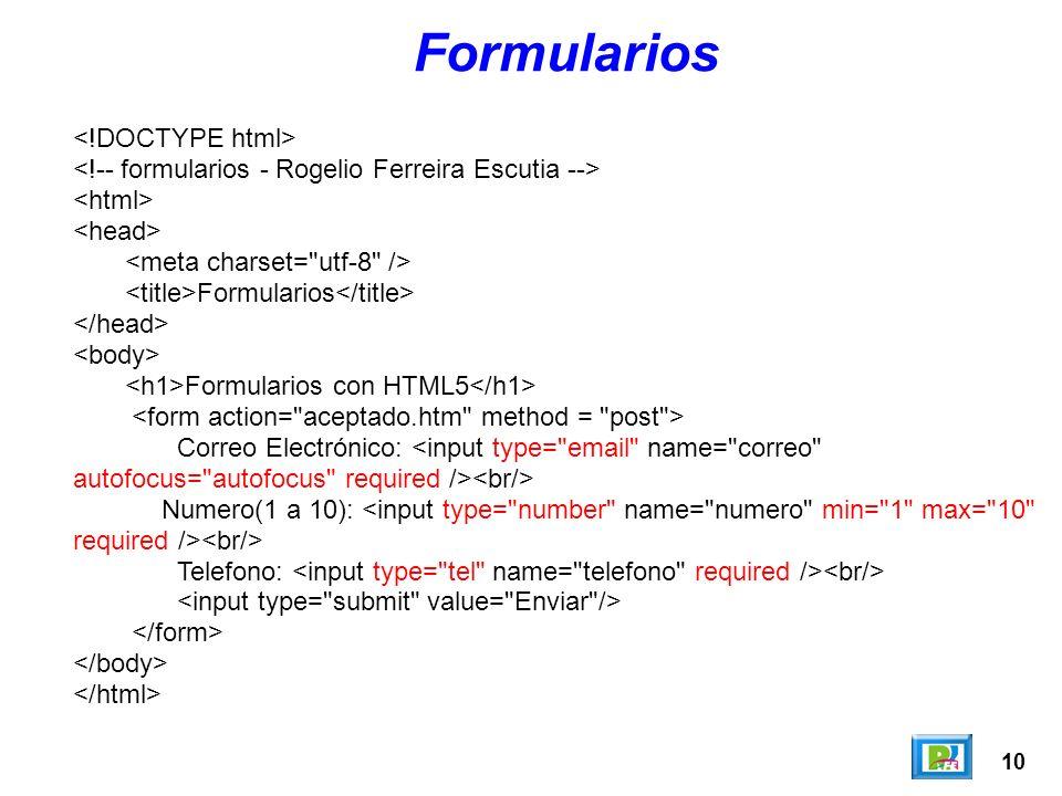 10 Formularios Formularios Formularios con HTML5 Correo Electrónico: Numero(1 a 10): Telefono: