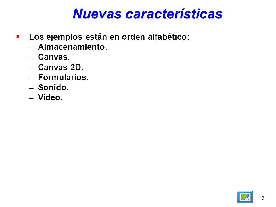 3 Nuevas características Los ejemplos están en orden alfabético: – Almacenamiento. – Canvas. – Canvas 2D. – Formularios. – Sonido. – Video.