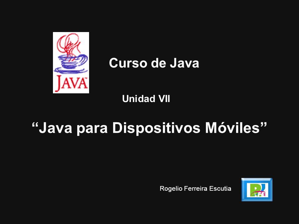 Unidad VII Java para Dispositivos Móviles Curso de Java Rogelio Ferreira Escutia