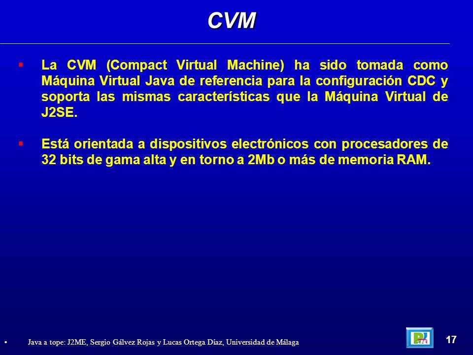 La CVM (Compact Virtual Machine) ha sido tomada como Máquina Virtual Java de referencia para la configuración CDC y soporta las mismas características
