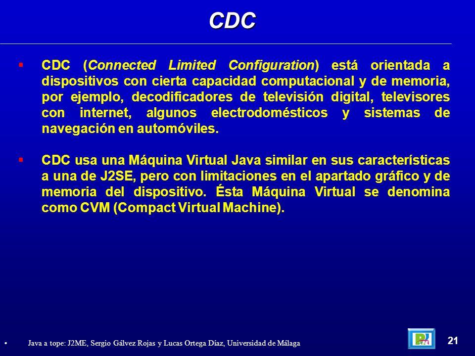 CDC (Connected Limited Configuration) está orientada a dispositivos con cierta capacidad computacional y de memoria, por ejemplo, decodificadores de t