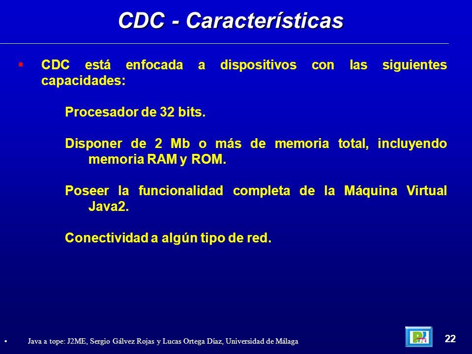 CDC está enfocada a dispositivos con las siguientes capacidades: Procesador de 32 bits. Disponer de 2 Mb o más de memoria total, incluyendo memoria RA