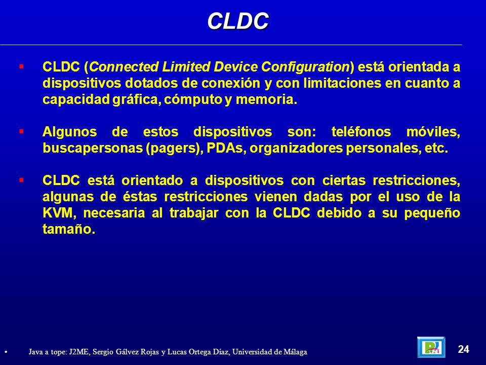 CLDC (Connected Limited Device Configuration) está orientada a dispositivos dotados de conexión y con limitaciones en cuanto a capacidad gráfica, cómp