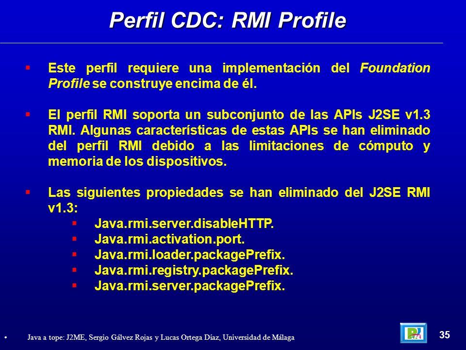 Este perfil requiere una implementación del Foundation Profile se construye encima de él. El perfil RMI soporta un subconjunto de las APIs J2SE v1.3 R