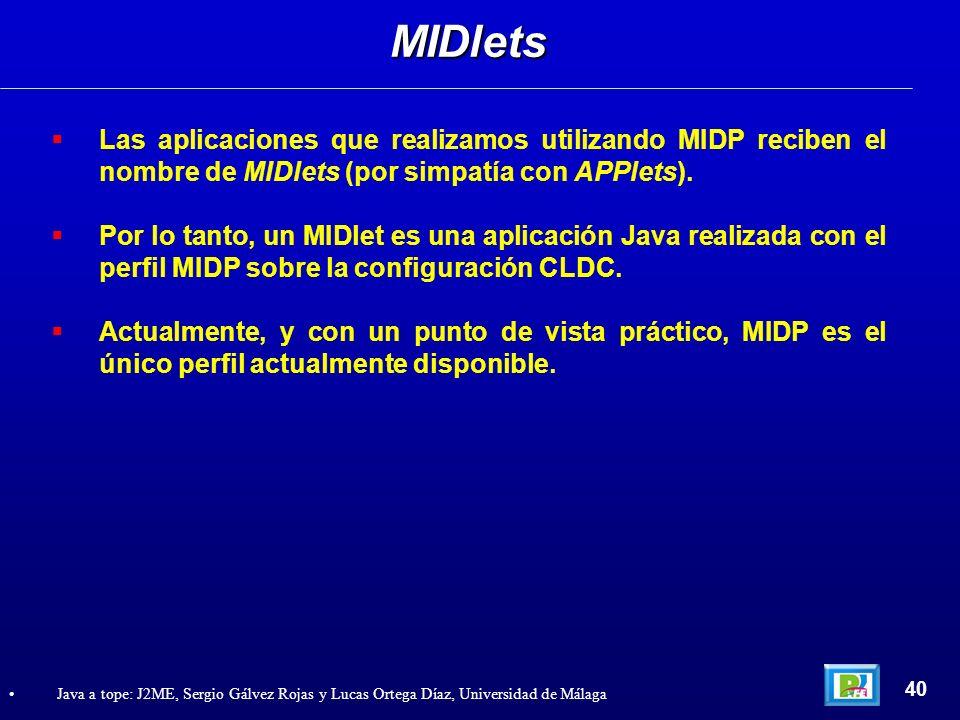 Las aplicaciones que realizamos utilizando MIDP reciben el nombre de MIDlets (por simpatía con APPlets). Por lo tanto, un MIDlet es una aplicación Jav