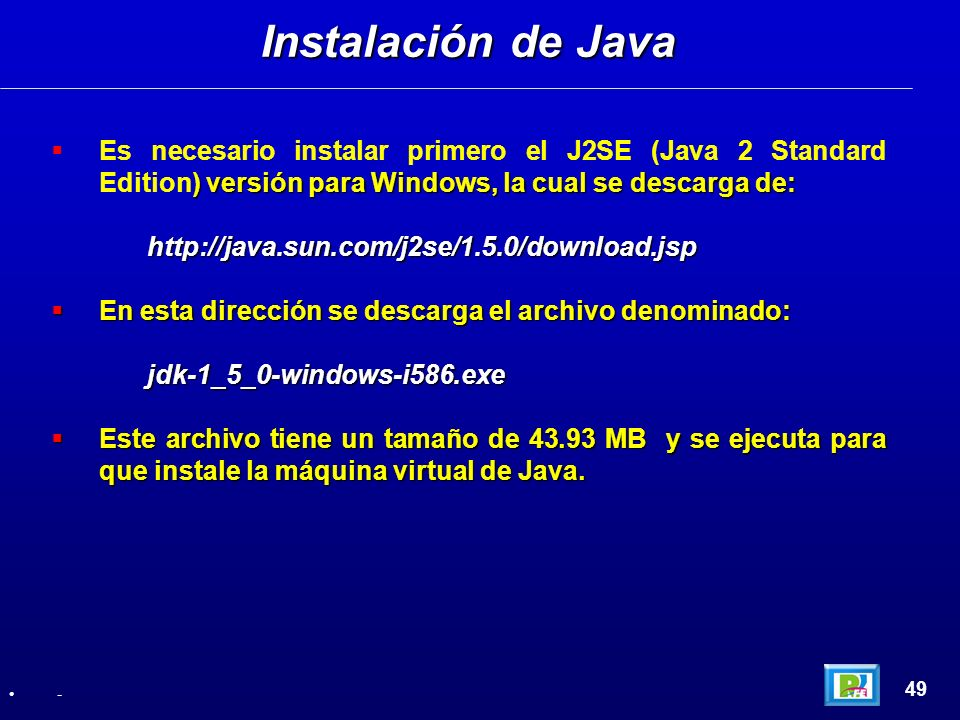 ) versión para Windows, la cual se descarga de: Es necesario instalar primero el J2SE (Java 2 Standard Edition) versión para Windows, la cual se desca