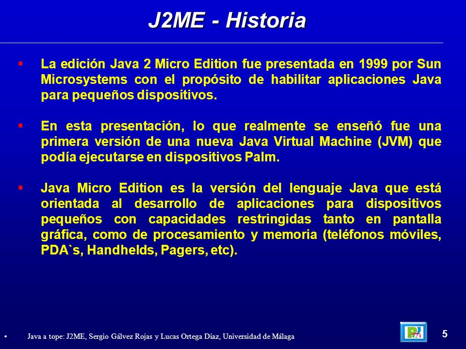 CLDC - Clases Heredadas 76 Java a tope: J2ME, Sergio Gálvez Rojas y Lucas Ortega Díaz, Universidad de Málaga Clases de datos heredadas de J2SE Clases de Datos (Subconjunto de java.lang) java.lang.Boolean java.lang.Byte java.lang.Character java.lang.Integer java.lang.Long java.lang.Short java.lang.Boolean java.lang.Byte java.lang.Character java.lang.Integer java.lang.Long java.lang.Short