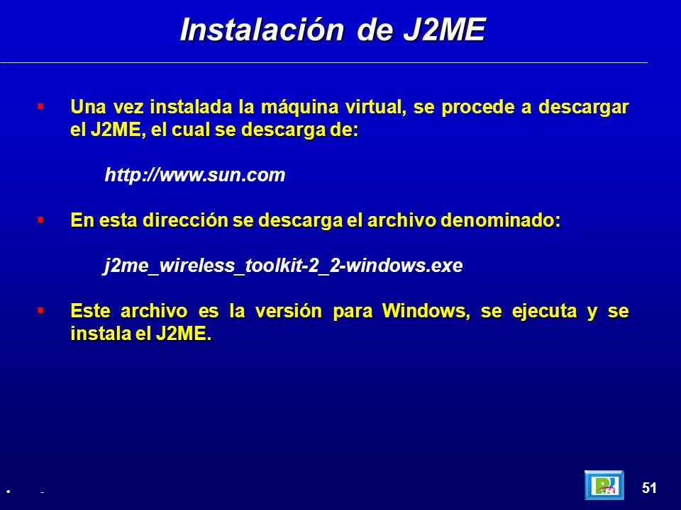 cual se descarga de: Una vez instalada la máquina virtual, se procede a descargar el J2ME, el cual se descarga de: http://www.sun.com En esta direcció