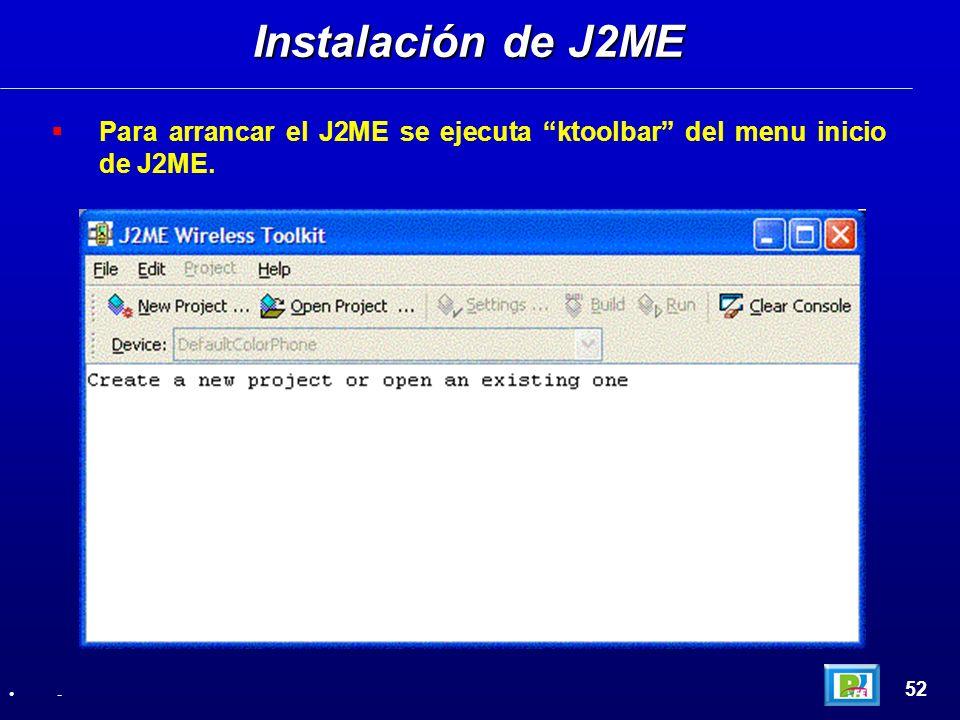 Para arrancar el J2ME se ejecuta ktoolbar del menu inicio de J2ME. Instalación de J2ME 52 -