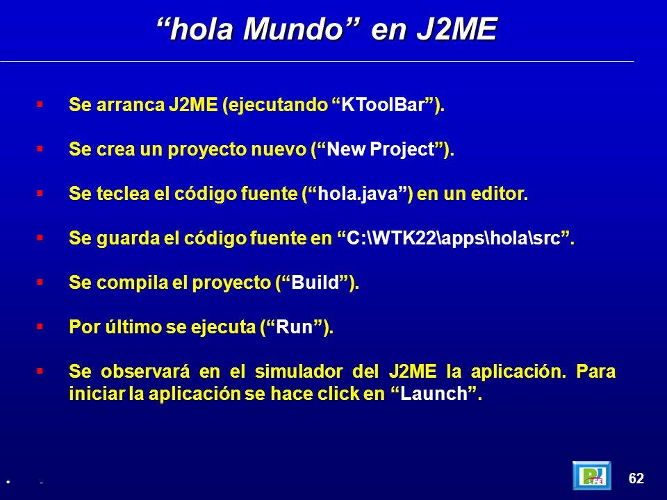 Se arranca J2ME (ejecutando KToolBar). Se crea un proyecto nuevo (New Project). Se teclea el código fuente (hola.java) en un editor. Se guarda el códi