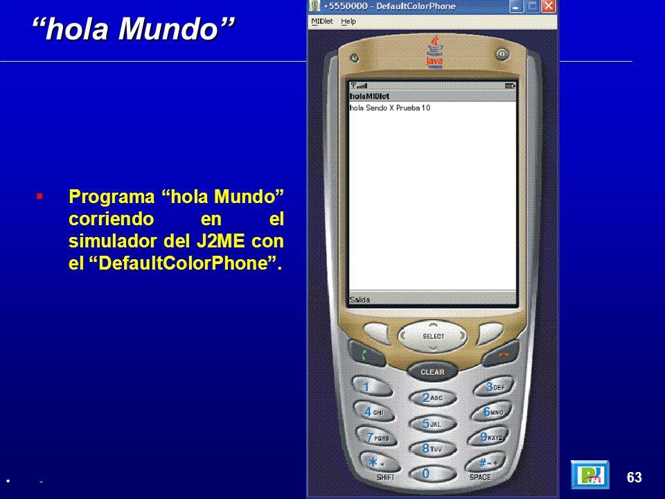 Programa hola Mundo corriendo en el simulador del J2ME con el DefaultColorPhone. hola Mundo 63 -