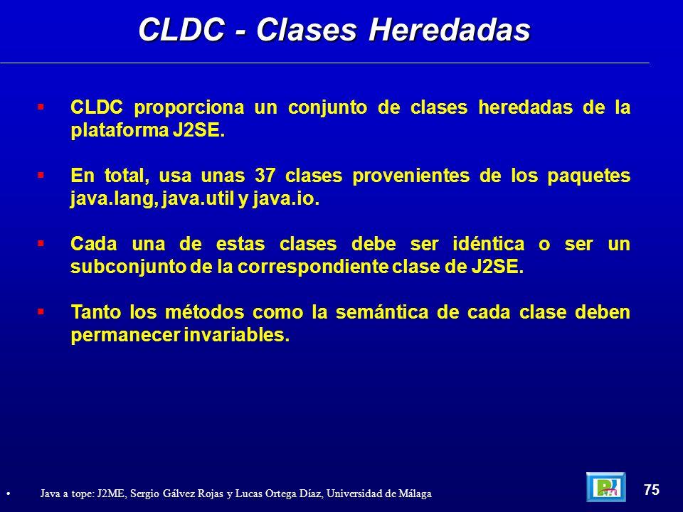 CLDC - Clases Heredadas 75 Java a tope: J2ME, Sergio Gálvez Rojas y Lucas Ortega Díaz, Universidad de Málaga CLDC proporciona un conjunto de clases he