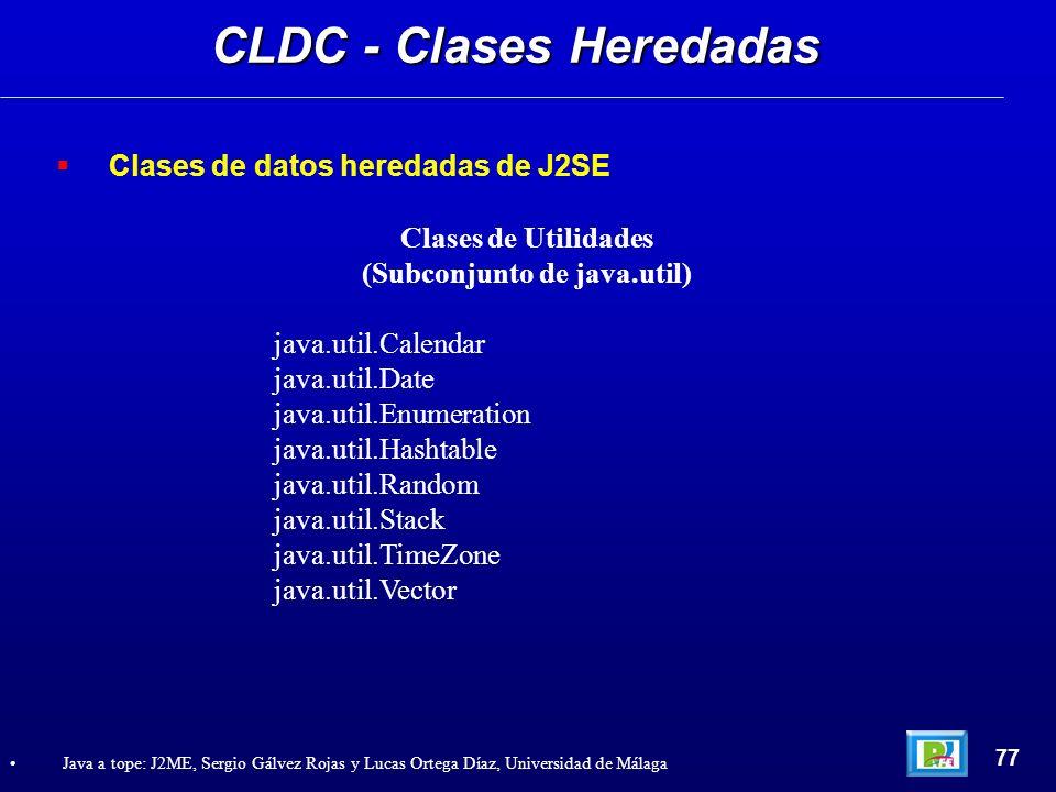 CLDC - Clases Heredadas 77 Java a tope: J2ME, Sergio Gálvez Rojas y Lucas Ortega Díaz, Universidad de Málaga Clases de datos heredadas de J2SE Clases