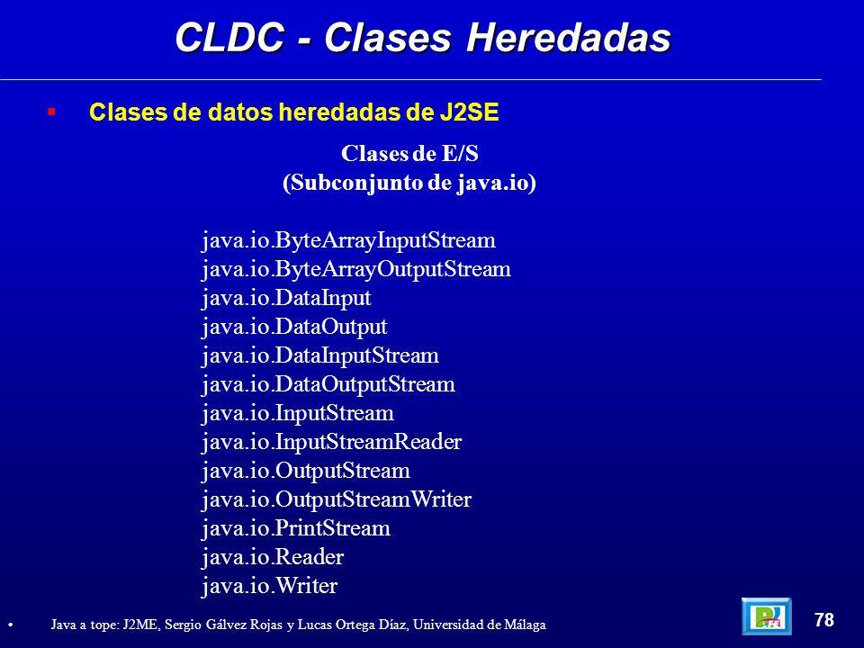 CLDC - Clases Heredadas 78 Java a tope: J2ME, Sergio Gálvez Rojas y Lucas Ortega Díaz, Universidad de Málaga Clases de datos heredadas de J2SE Clases