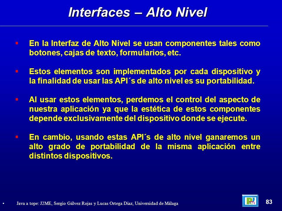 Interfaces – Alto Nivel 83 Java a tope: J2ME, Sergio Gálvez Rojas y Lucas Ortega Díaz, Universidad de Málaga En la Interfaz de Alto Nivel se usan comp