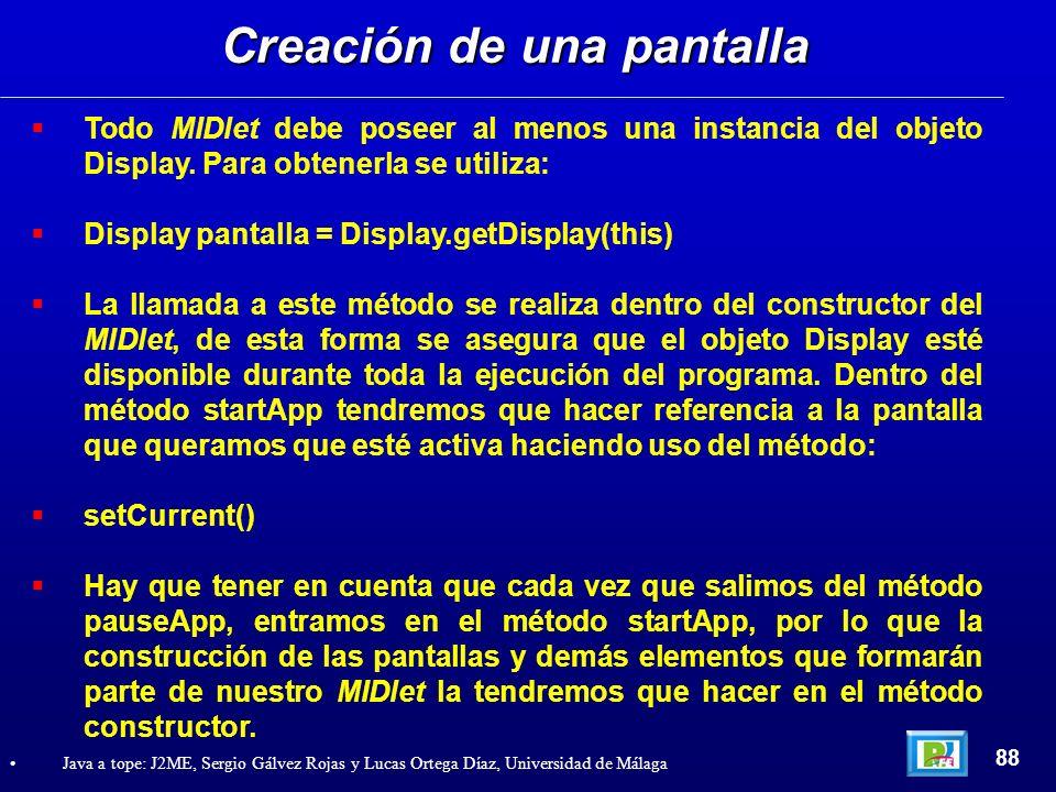 Creación de una pantalla 88 Java a tope: J2ME, Sergio Gálvez Rojas y Lucas Ortega Díaz, Universidad de Málaga Todo MIDlet debe poseer al menos una ins