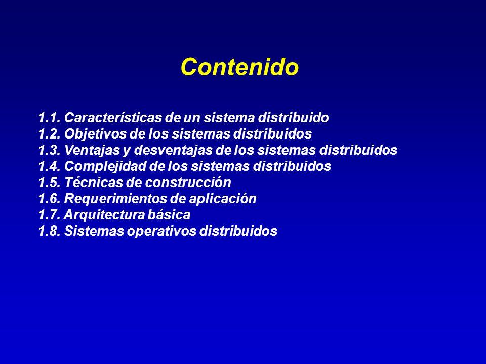 Contenido 1.1. Características de un sistema distribuido 1.2. Objetivos de los sistemas distribuidos 1.3. Ventajas y desventajas de los sistemas distr