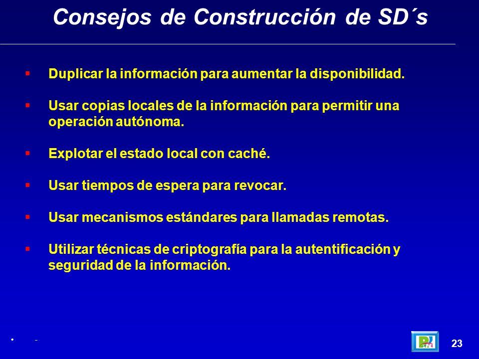 23 Consejos de Construcción de SD´s - Duplicar la información para aumentar la disponibilidad. Usar copias locales de la información para permitir una