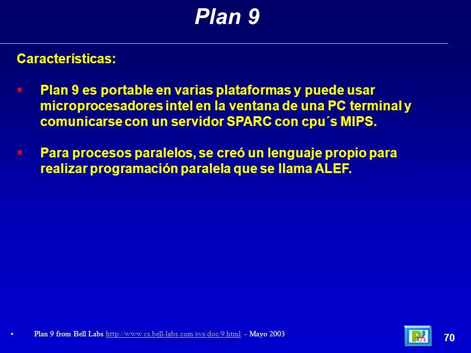 Características: Plan 9 es portable en varias plataformas y puede usar microprocesadores intel en la ventana de una PC terminal y comunicarse con un s