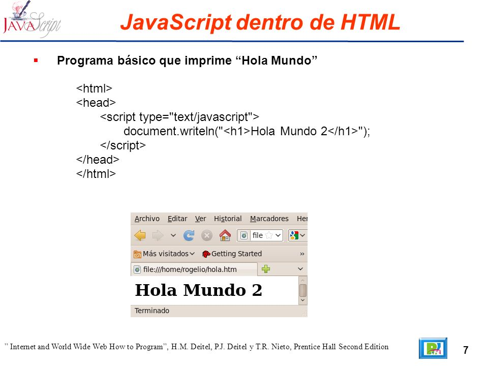 7 Internet and World Wide Web How to Program, H.M. Deitel, P.J. Deitel y T.R. Nieto, Prentice Hall Second Edition JavaScript dentro de HTML Programa b