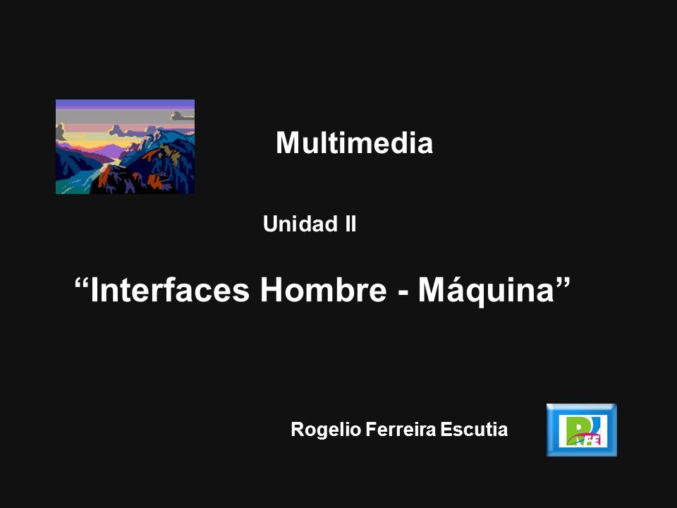 1 Rogelio Ferreira Escutia Unidad II Interfaces Hombre - Máquina Multimedia