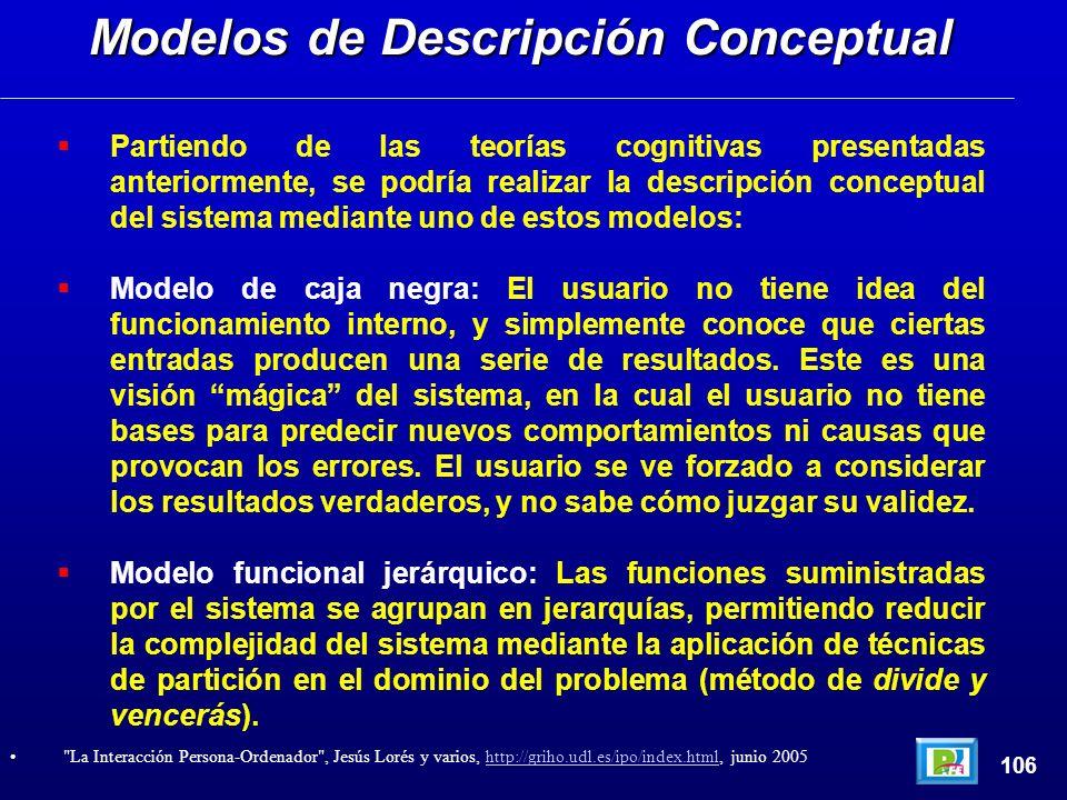 Partiendo de las teorías cognitivas presentadas anteriormente, se podría realizar la descripción conceptual del sistema mediante uno de estos modelos: Modelo de caja negra: El usuario no tiene idea del funcionamiento interno, y simplemente conoce que ciertas entradas producen una serie de resultados.