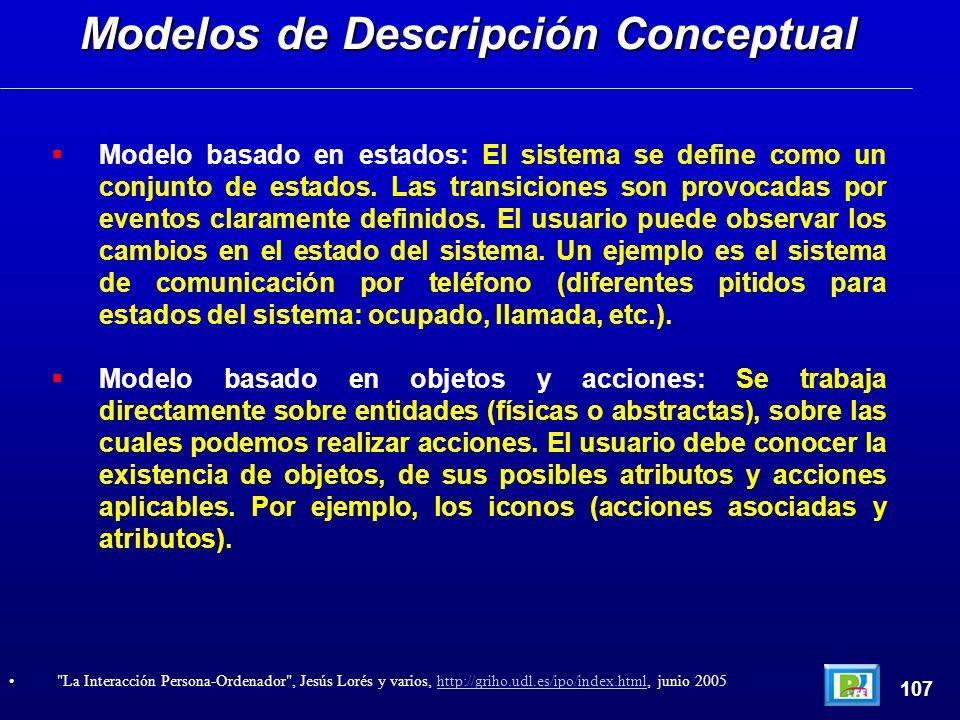 Modelo basado en estados: El sistema se define como un conjunto de estados. Las transiciones son provocadas por eventos claramente definidos. El usuar