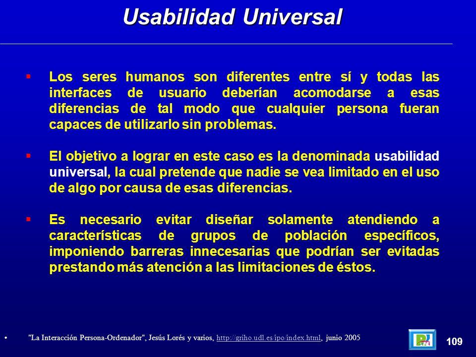 Los seres humanos son diferentes entre sí y todas las interfaces de usuario deberían acomodarse a esas diferencias de tal modo que cualquier persona fueran capaces de utilizarlo sin problemas.