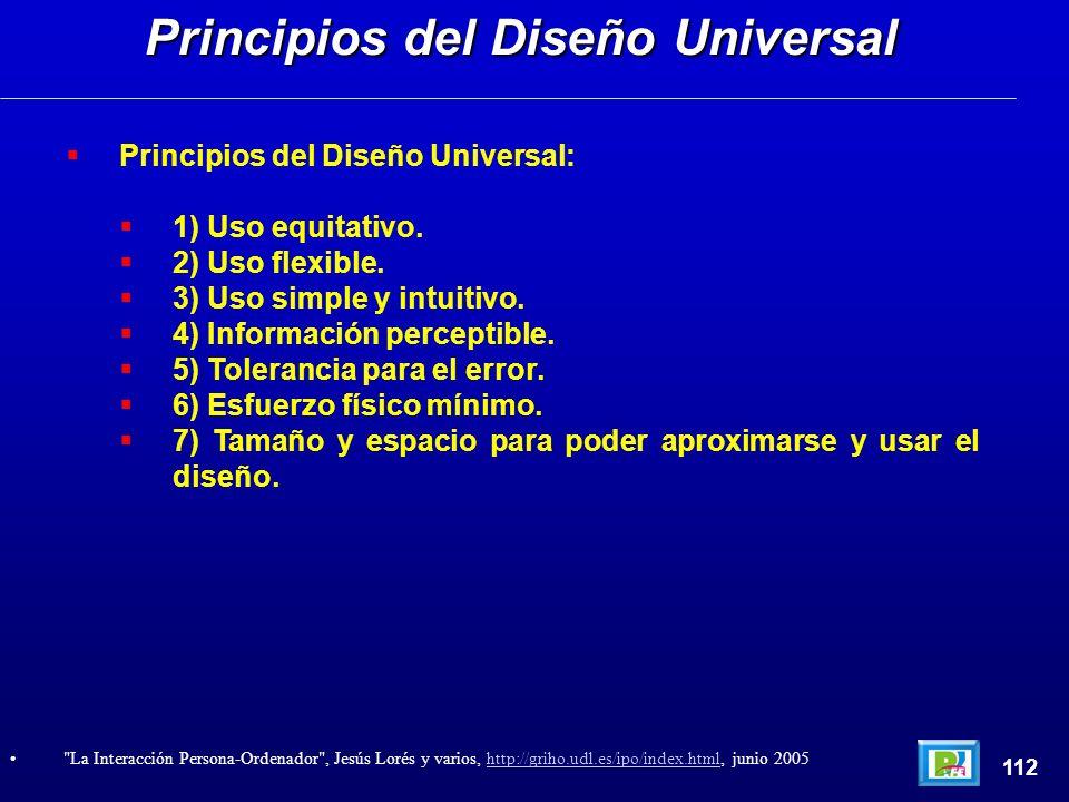 Principios del Diseño Universal: 1) Uso equitativo. 2) Uso flexible. 3) Uso simple y intuitivo. 4) Información perceptible. 5) Tolerancia para el erro