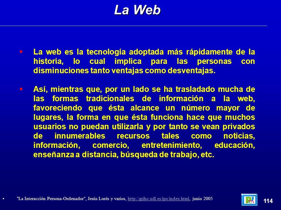La web es la tecnología adoptada más rápidamente de la historia, lo cual implica para las personas con disminuciones tanto ventajas como desventajas.