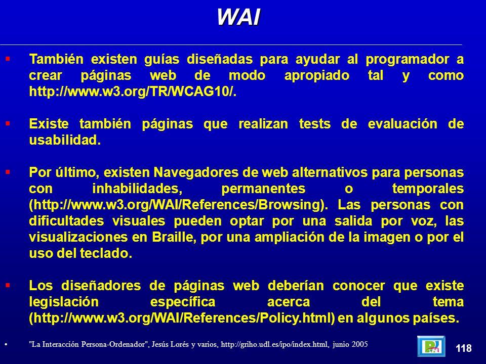 También existen guías diseñadas para ayudar al programador a crear páginas web de modo apropiado tal y como http://www.w3.org/TR/WCAG10/.