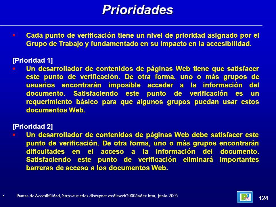 Cada punto de verificación tiene un nivel de prioridad asignado por el Grupo de Trabajo y fundamentado en su impacto en la accesibilidad. [Prioridad 1