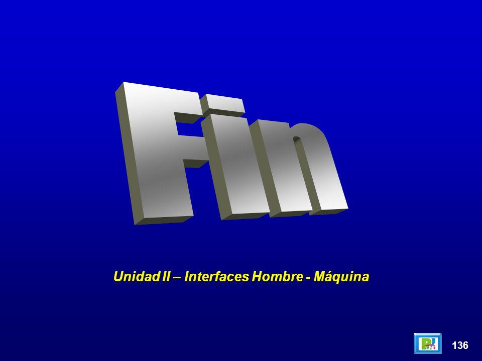 136 Unidad II – Interfaces Hombre - Máquina