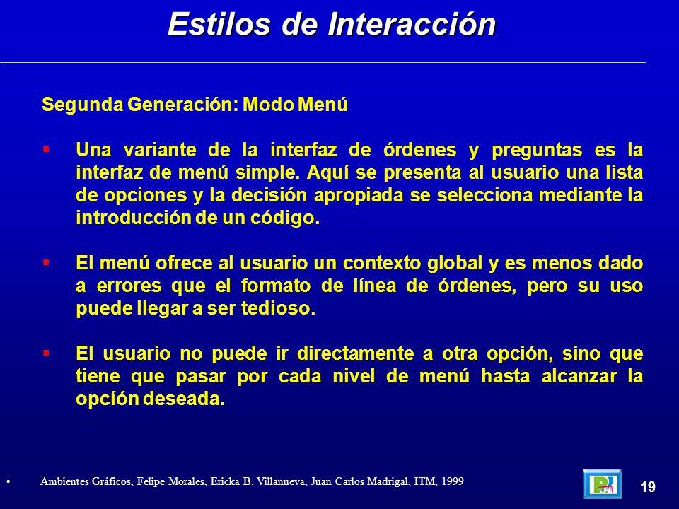 Segunda Generación: Modo Menú Una variante de la interfaz de órdenes y preguntas es la interfaz de menú simple. Aquí se presenta al usuario una lista