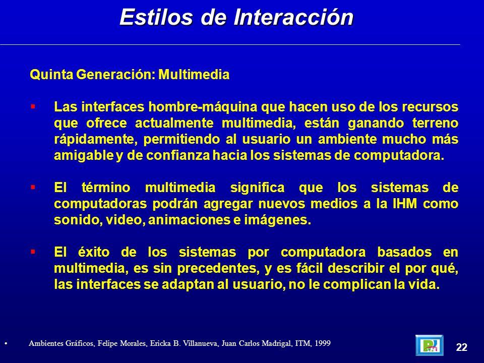 Quinta Generación: Multimedia Las interfaces hombre-máquina que hacen uso de los recursos que ofrece actualmente multimedia, están ganando terreno rápidamente, permitiendo al usuario un ambiente mucho más amigable y de confianza hacia los sistemas de computadora.