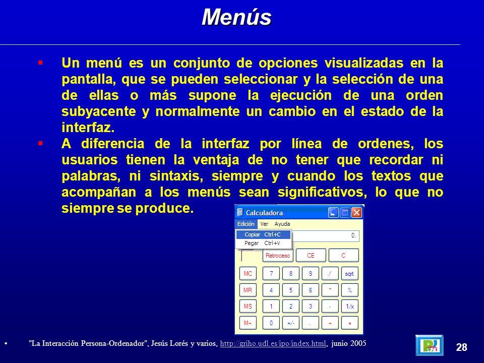 Un menú es un conjunto de opciones visualizadas en la pantalla, que se pueden seleccionar y la selección de una de ellas o más supone la ejecución de una orden subyacente y normalmente un cambio en el estado de la interfaz.