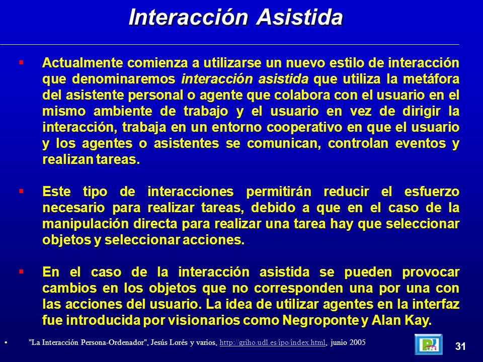 Actualmente comienza a utilizarse un nuevo estilo de interacción que denominaremos interacción asistida que utiliza la metáfora del asistente personal