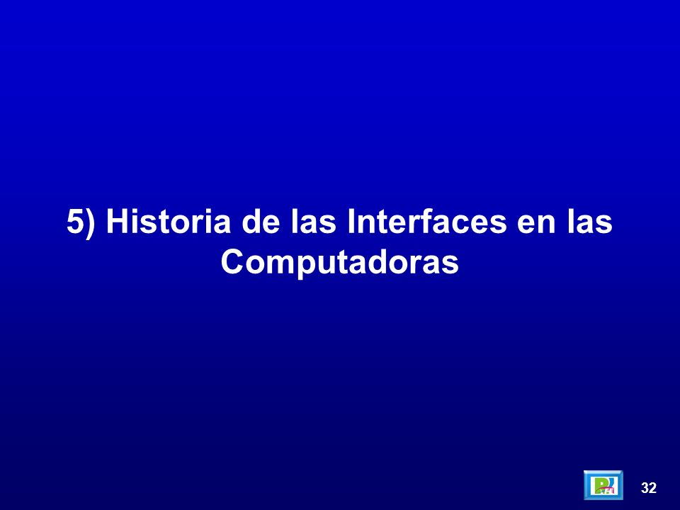 32 5) Historia de las Interfaces en las Computadoras