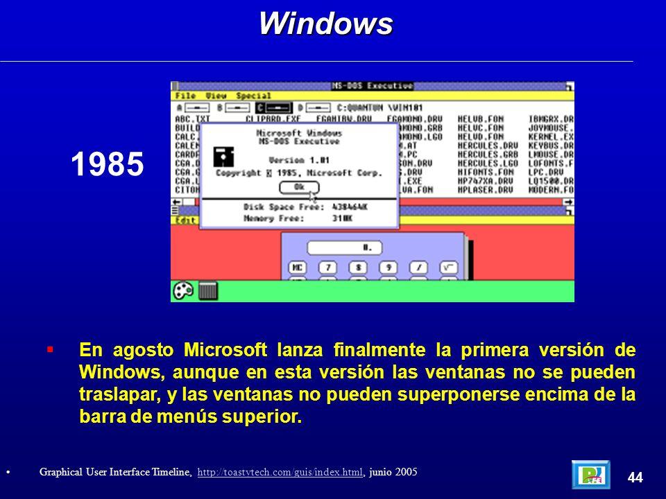 En agosto Microsoft lanza finalmente la primera versión de Windows, aunque en esta versión las ventanas no se pueden traslapar, y las ventanas no pueden superponerse encima de la barra de menús superior.Windows 44 Graphical User Interface Timeline, http://toastytech.com/guis/index.html, junio 2005http://toastytech.com/guis/index.html 1985