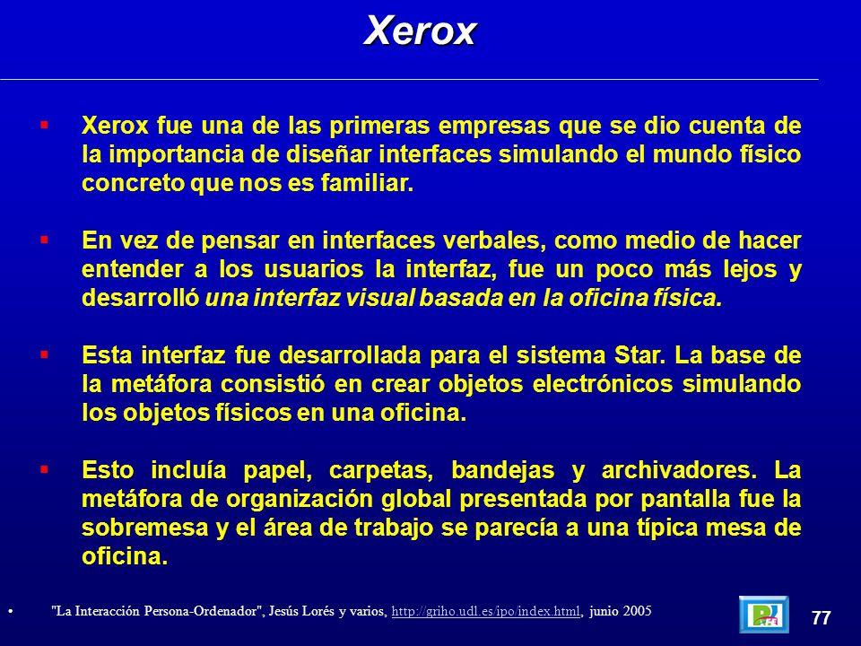 Xerox fue una de las primeras empresas que se dio cuenta de la importancia de diseñar interfaces simulando el mundo físico concreto que nos es familia
