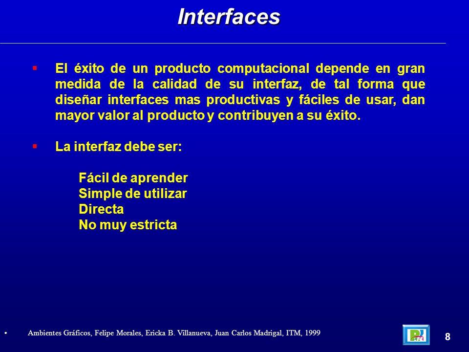 El éxito de un producto computacional depende en gran medida de la calidad de su interfaz, de tal forma que diseñar interfaces mas productivas y fácil